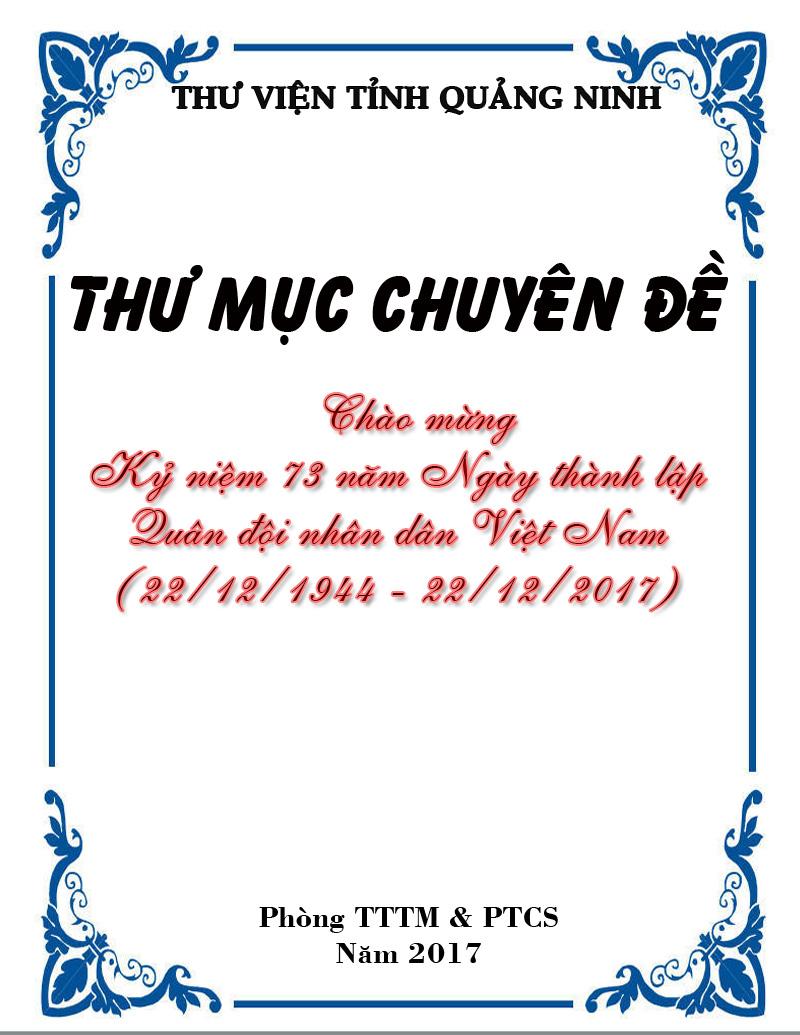Nhân dịp kỷ niệm 73 năm Ngày thành lập Quân đội nhân dân Việt Nam (22/12/1944 \u2013 22/12/2017), Thư viện tỉnh Quảng Ninh xin trân trọng giới thiệu cùng quý bạn ...