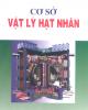 Ebook Cơ sở vật lý hạt nhân - PGS.TS Ngô Quang Huy