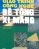 Giáo trình Công nghệ bê tông xi măng (Tập 1) - Nguyễn Tấn Quý, Nguyễn Thiên Ruệ