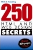 250 HTML and Web Design Secrets