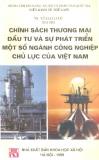 Chính sách thương mại đầu tư và sự phát triển một số ngành công nghiệp chủ lực của Việt Nam