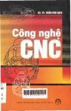 Công nghệ CNC: Giáo trình dùng cho sinh viên cơ khí các trường đại học thuộc các hệ đào tạo