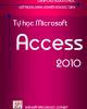 Giáo trình Tin học dành cho người tự học: Tự học Microsoft Access 2010