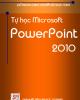 Giáo trình Tin học dành cho người tự học: Tự học Microsoft PowerPoint 2010