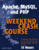 Apache, MySQL , and PHP Weekend Crash Course