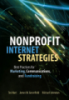 Nonprofit Internet Strategies Best Practices for Marketing, Communications, and Fundraising Success