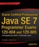 Oracle Certified Professional Java SE 7 Programmer Exams 1Z0-804 and 1Z0-805 A Comprehensive OCP JP 7 Certification Guide