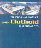 Ebook Phương pháp thiết kế tuyến Clothoid cho đường ô tô - PGS.TS Nguyễn Xuân Vinh