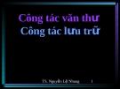 Bài giảng Công tác văn thư Công tác lưu trữ - TS. Nguyễn Lệ Nhung