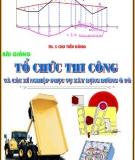Bài giảng Tổ chức thi công và các xí nghiệp phục vụ xây dựng đường ôtô - Ths Chu Tiến Dũng