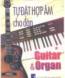 Ebook Tự đặt hợp âm cho đàn Guitar và Organ: Tập 1 - Sơn Hồng Vỹ