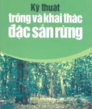Ebook Kỹ thuật trồng và khai thác đặc sản rừng - NXB Lao động