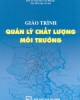 Giáo trình Quản lý chất lượng môi trường - PGS.TS. Nguyễn Văn Phước, Nguyễn Thị Vân Hà