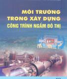 Ebook Môi trường trong xây dựng công trình ngầm đô thị: Phần 2 - TS. Nguyễn Đức Nguôn, ThS. Vũ Hoàng Ngọc