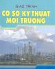 Giáo trình Cơ sở kỹ thuật môi trường: Phần 1 - PGS. Tăng Văn Đoàn, PGS.TS. Trần Đức Hạ