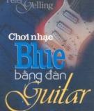 Ebook Chơi nhạc Blue bằng đàn Guitar - NXB Mỹ thuật