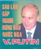 Ebook Sáu lần gặp người đứng đầu nước Nga V.Putin - NXB Chính trị Quốc gia