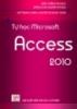 Giáo trình Tin học dành cho người tự học: Tự học Microsoft Access 2010 - Đỗ Trọng Danh, Nguyễn Vũ Ngọc Tùng