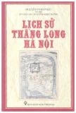 Ebook Lịch sử Thăng Long - Hà Nội - Nguyễn Vinh Phúc (chủ biên)