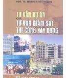 Ebook Tư vấn dự án và tư vấn giám sát thi công xây dựng - PGS.TS. Trịnh Quốc Thắng