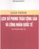 Giáo trình Lịch sử phong trào cộng sản và công nhân quốc tế - ThS. Nguyễn Xuân Phách