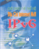 Ebook Giới thiệu về thế hệ địa chỉ Internet mới IPv6 - NXB Bưu Điện