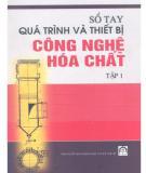 Ebook Sổ tay quá trình và thiết bị công nghệ hóa chất: Tập 1 - NXB Khoa học kỹ thuật