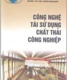 Ebook Công nghệ tái sử dụng chất thải công nghiệp - PGS.TSKH. Nguyễn Xuân Nguyên (chủ biên)
