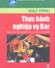 Giáo trình Thực hành nghiệp vụ bar: Phần 1 - Nguyễn Thị Thanh Hải