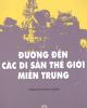 Ebook Đường đến các di sản thế giới miền Trung: Phần 2 - Trần Huy Hùng Cường