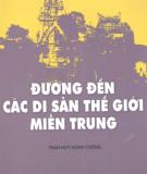 Ebook Đường đến các di sản thế giới miền Trung: Phần 1 - Trần Huy Hùng Cường