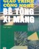 Giáo trình Công nghệ bê tông xi măng (Tập 1) - NXB Giáo dục