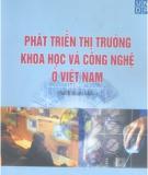 Ebook Phát triển thị trường khoa học và công nghệ ở Việt Nam - TS. Đinh Văn Ân, ThS. Vũ Xuân Nguyệt Hồng