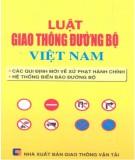 Luật Giao thông đường bộ Việt Nam - Các quy định mới nhất về xử phạt hành chính, hệ thống biển báo đường bộ: Phần 2 - NXB Giao thông Vận tải