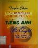 Ebook Tuyển chọn các bộ đề thi chứng chỉ A, B Tiếng Anh và 10 bí quyết  để đạt điểm cao trong các kỳ thi: Phần 2 - ThS. Trịnh Thanh Toản, Tạ Văn Hùng