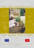 Tài liệu Hướng dẫn tập huấn Thú y viên: Tập 1 - Dự án tăng cường công tác Thú y Việt Nam