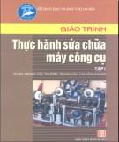 Giáo trình Thực hành sửa chữa máy công cụ (Tập I): Phần 1 - NXB Hà Nội