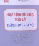 Ebook Hoạt động đối ngoại trên đất Thăng Long - Hà Nội - PGS.TS. Phạm Xuân Hằng