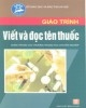 Giáo trình Viết và đọc tên thuốc: Phần 1 - DS. Nguyễn Thúy Dần (chủ biên)