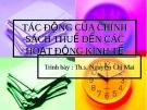 Bài giảng Tác động của chính sách thuế đến các hoạt động kinh tế - ThS. Nguyễn Chi Mai