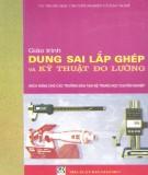 Giáo trình Dung sai lắp ghép và Kỹ thuật đo lường: Phần 1 - PGS.TS. Ninh Đức Tốn, Nguyễn Thị Xuân Bảy