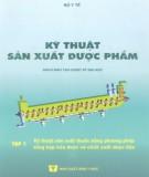 Ebook Kỹ thuật sản xuất dược phẩm (Tập I): Phần 1 -