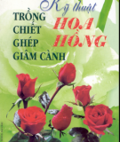 Ebook Kỹ thuật trồng - chiết - ghép - giâm cành hoa hồng: Phần 1 - Việt Chương, Lâm Thị Mỹ Hương