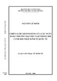 Luận văn Thạc sĩ Kinh tế: Chiến lược khách hàng của các ngân hàng thương mại Việt Nam trong bối cảnh hội nhập kinh tế quốc tế