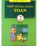 Ebook Thiết kế bài giảng Toán 2: Tập 1 - Nguyễn Tuấn (chủ biên)