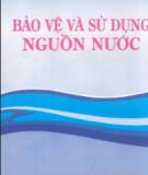 Ebook Bảo vệ và sử dụng nguồn nước: Phần 1 - PGS.TSKH. Trần Hữu Uyển, ThS. Trần Việt Nga