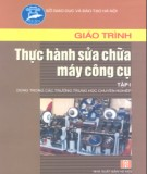 Giáo trình Thực hành sửa chữa máy công cụ (Tập 1): Phần 2 - NXB Hà Nội