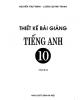 Ebook Thiết kế bài giảng Tiếng Anh 10 (Tập 2): Phần 1/Nguyễn Thủy Minh, Lương Quỳnh Trang