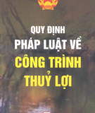 Ebook Quy định pháp luật về công trình thủy lợi: Phần 1 - NXB Chính trị Quốc gia Hà Nội