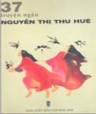 Ebook 37 Truyện ngắn Nguyễn Thị Thu Huệ: Phần 1 - NXB Hội Nhà Văn